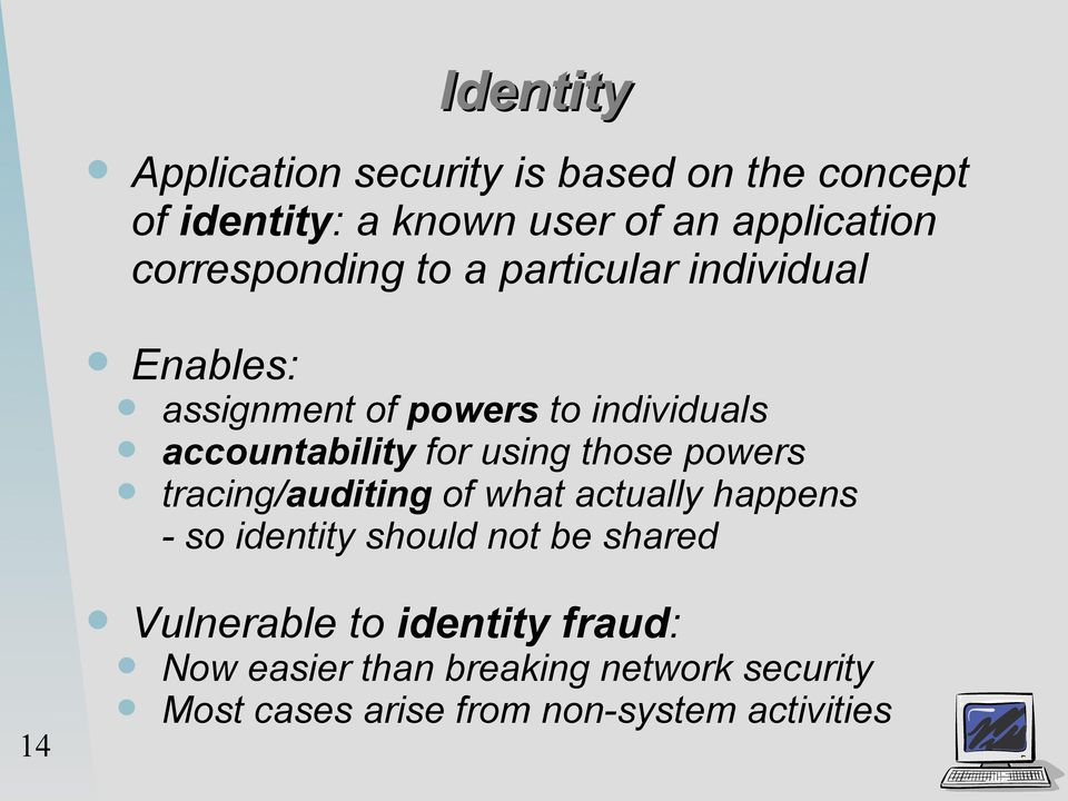 using those powers tracing/auditing of what actually happens - so identity should not be shared 14