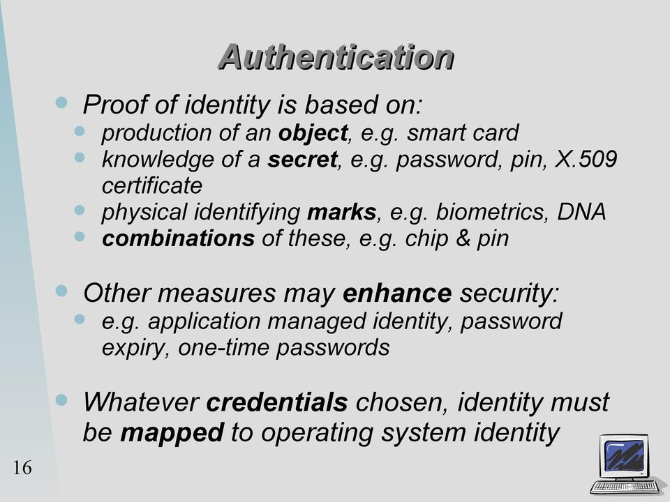 g. chip & pin Other measures may enhance security: e.g. application managed identity, password expiry,