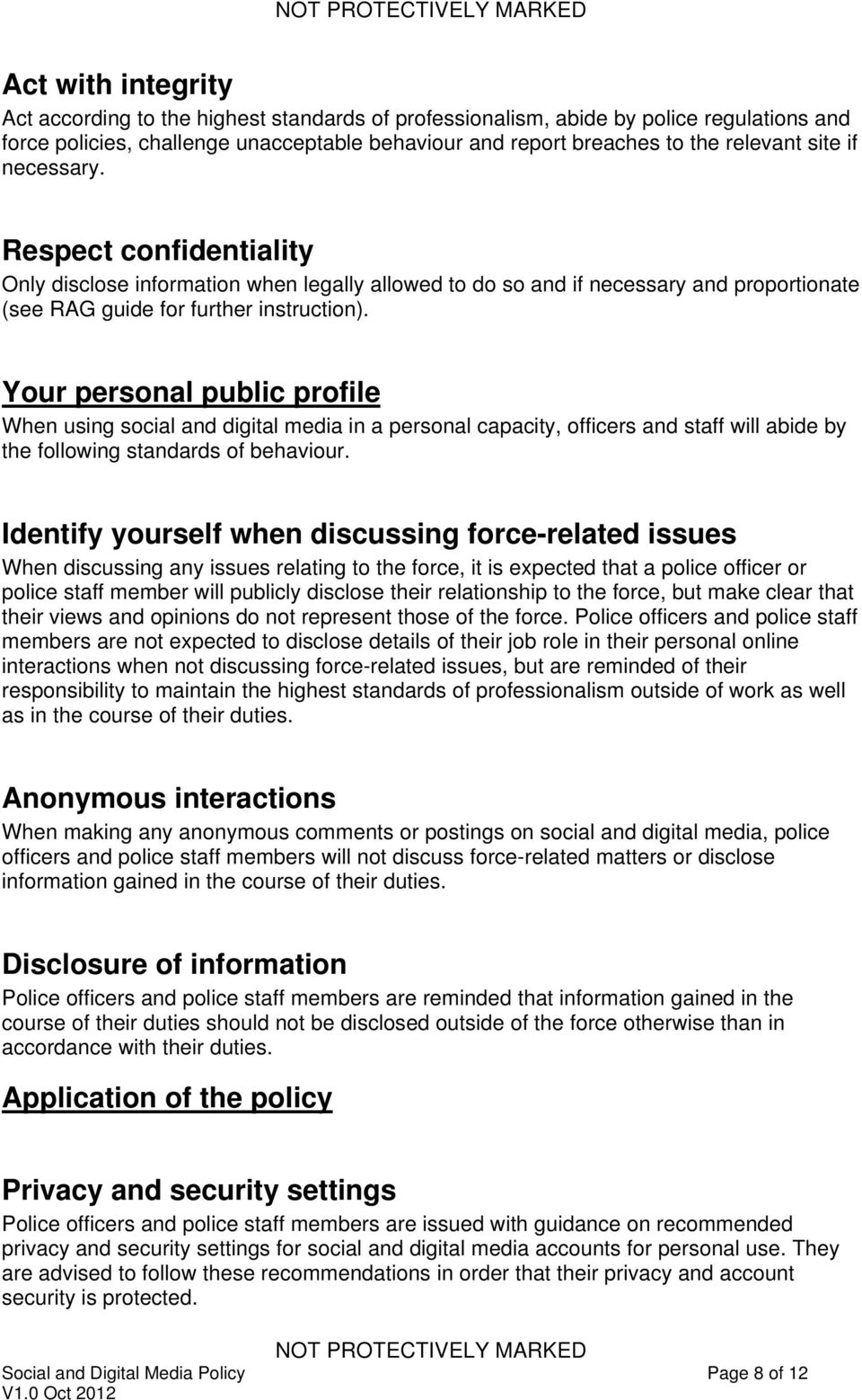 Your personal public profile When using social and digital media in a personal capacity, officers and staff will abide by the following standards of behaviour.