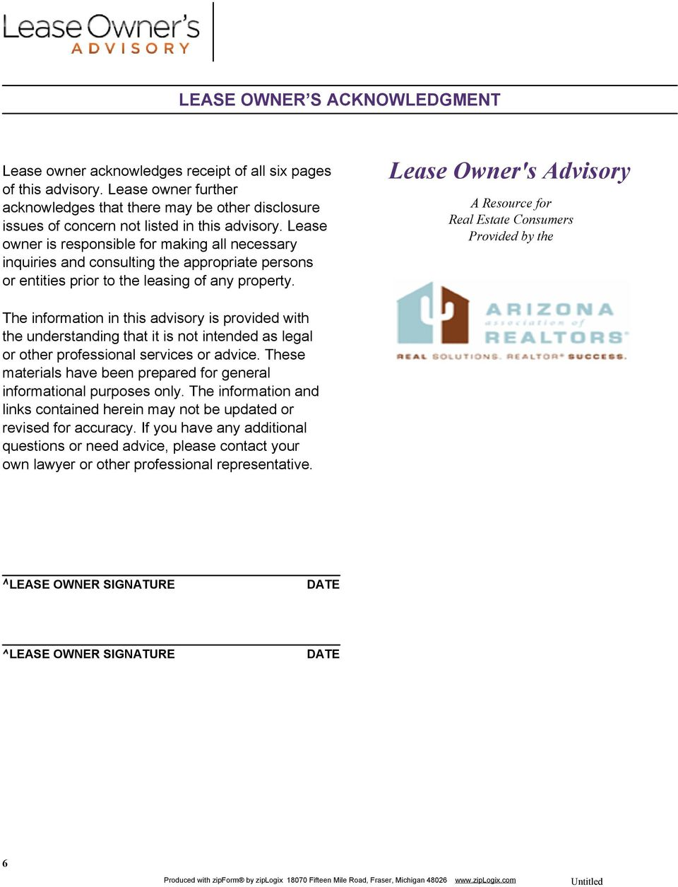 Lease owner is responsible for making all necessary inquiries and consulting the appropriate persons or entities prior to the leasing of any property.