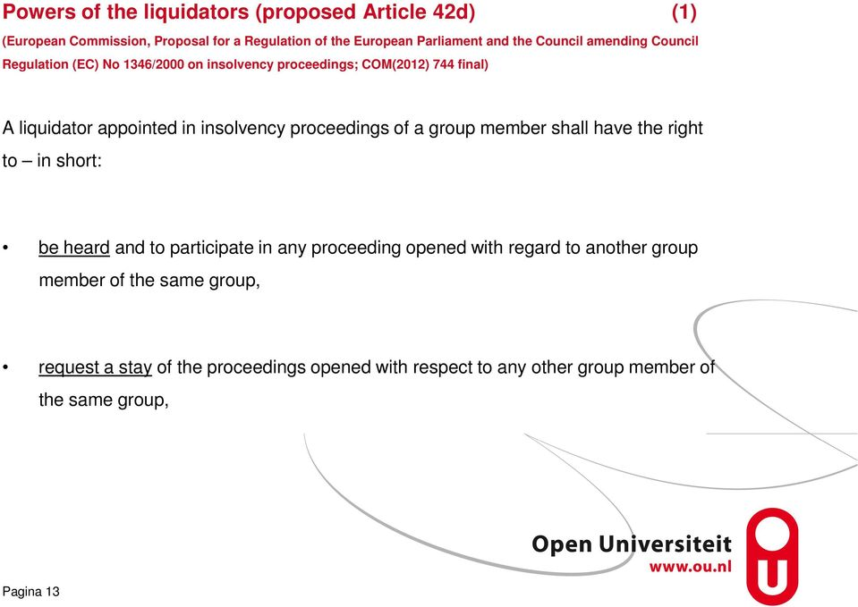 proceedings of a group member shall have the right to in short: be heard and to participate in any proceeding opened with regard to