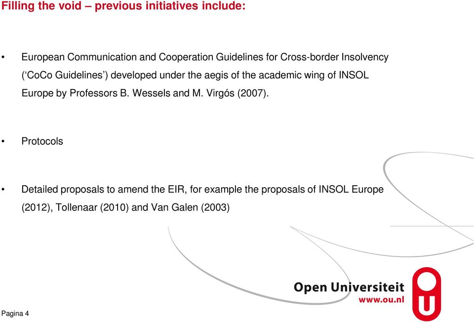 INSOL Europe by Professors B. Wessels and M. Virgós (2007).