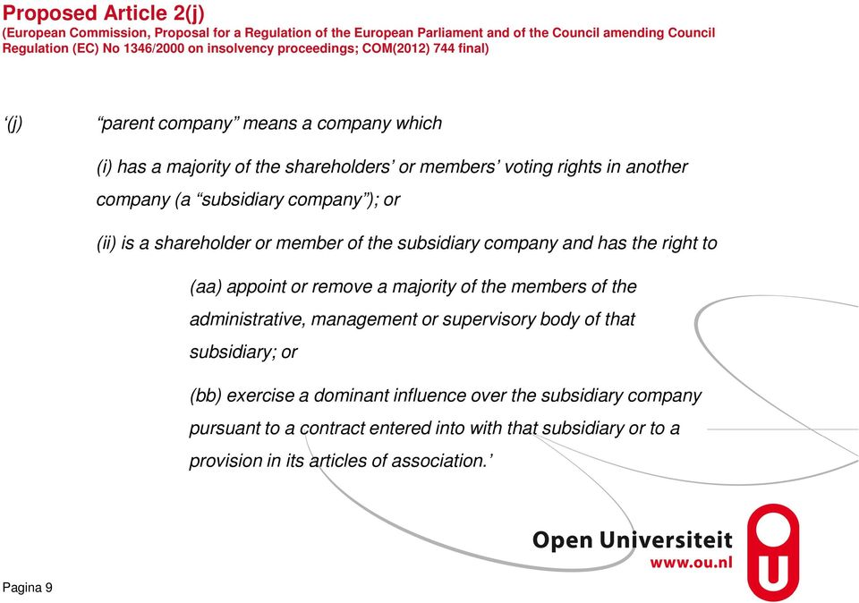 (ii) is a shareholder or member of the subsidiary company and has the right to (aa) appoint or remove a majority of the members of the administrative, management or supervisory body of
