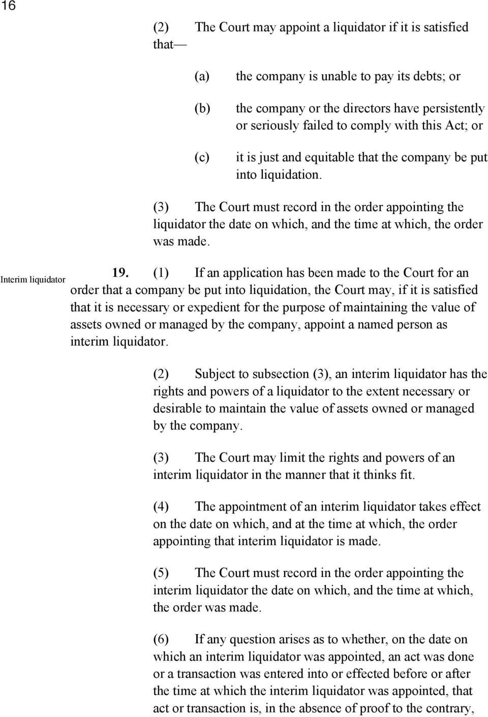 Interim liquidator (3) The Court must record in the order appointing the liquidator the date on which, and the time at which, the order was made. 19.