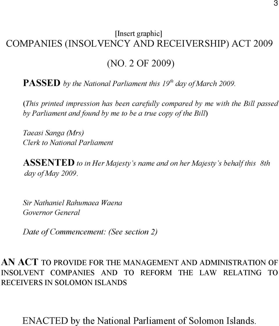 National Parliament ASSENTED to in Her Majesty s name and on her Majesty s behalf this 8th day of May 2009.