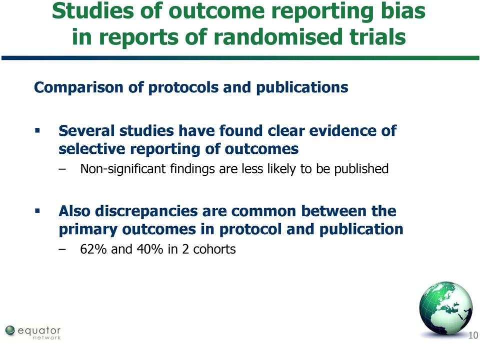 reporting of outcomes Non-significant findings are less likely to be published Also