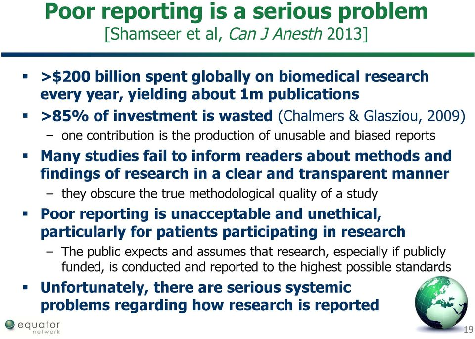 transparent manner they obscure the true methodological quality of a study Poor reporting is unacceptable and unethical, particularly for patients participating in research The public expects