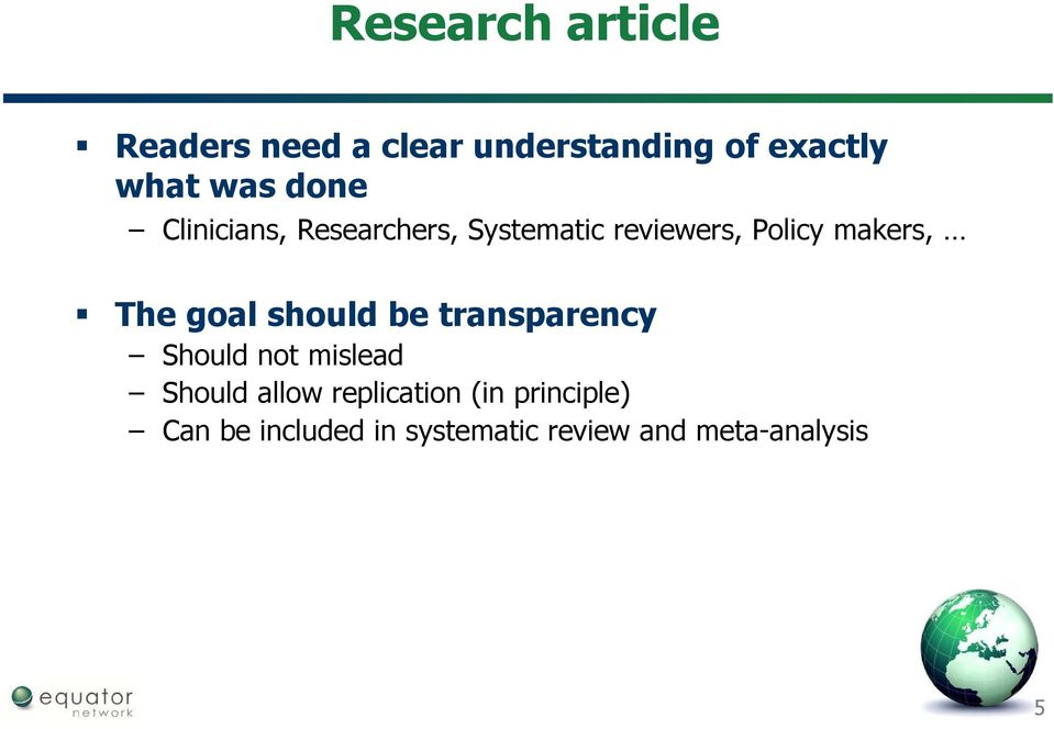 goal should be transparency Should not mislead Should allow replication