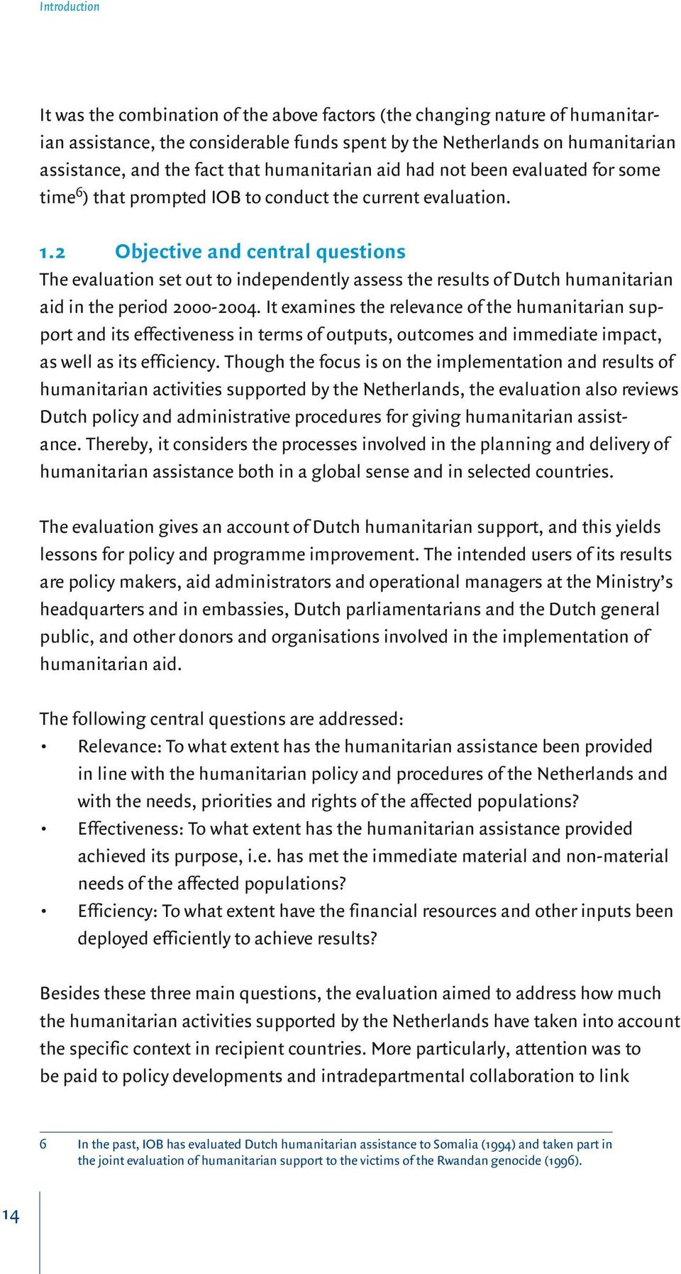 2 Objective and central questions The evaluation set out to independently assess the results of Dutch humanitarian aid in the period 2000-2004.