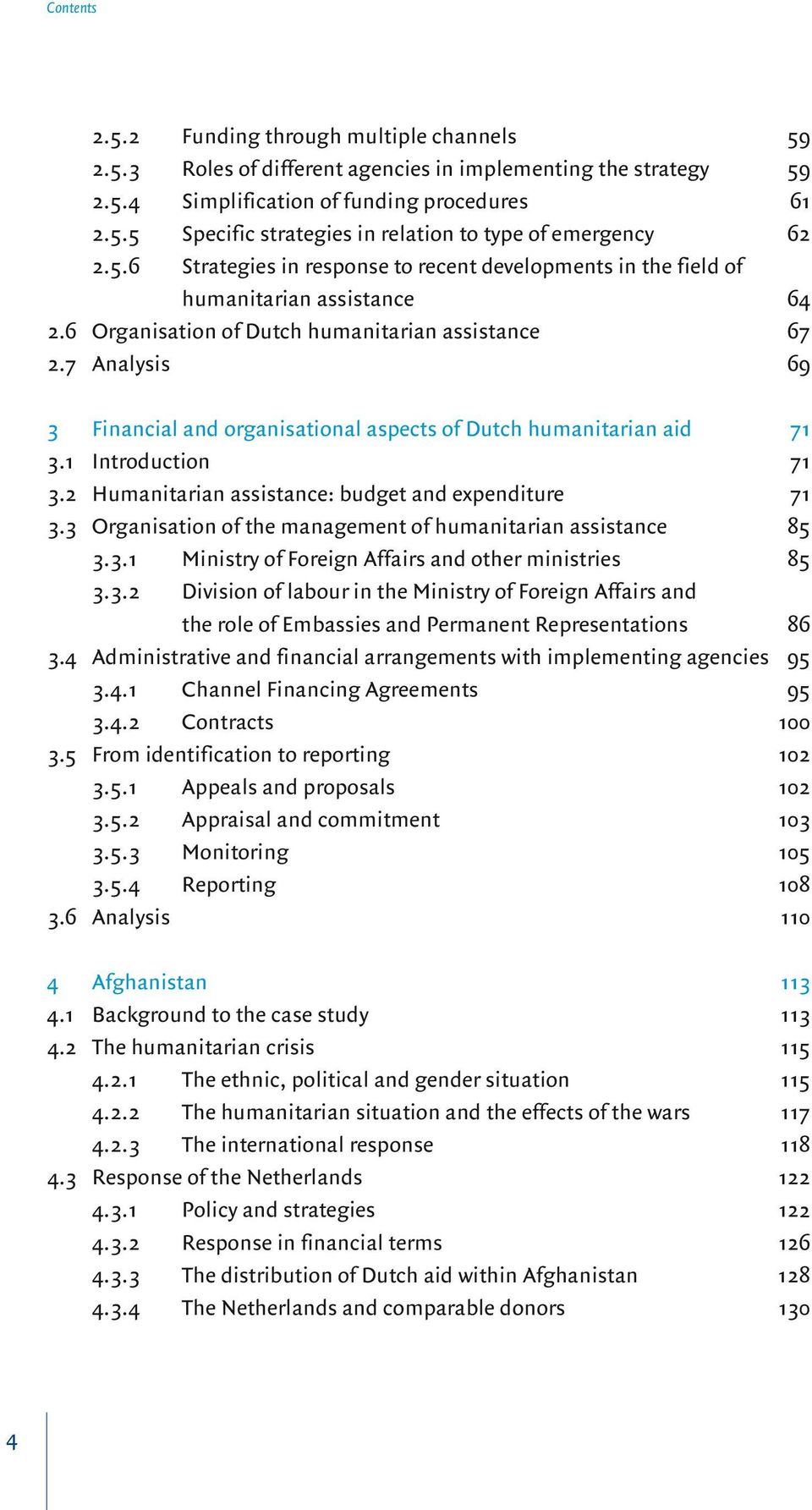 7 Analysis 69 3 Financial and organisational aspects of Dutch humanitarian aid 71 3.1 Introduction 71 3.2 Humanitarian assistance: budget and expenditure 71 3.