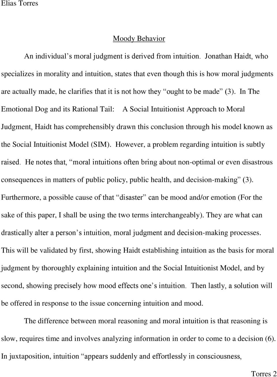 In The Emotional Dog and its Rational Tail: A Social Intuitionist Approach to Moral Judgment, Haidt has comprehensibly drawn this conclusion through his model known as the Social Intuitionist Model