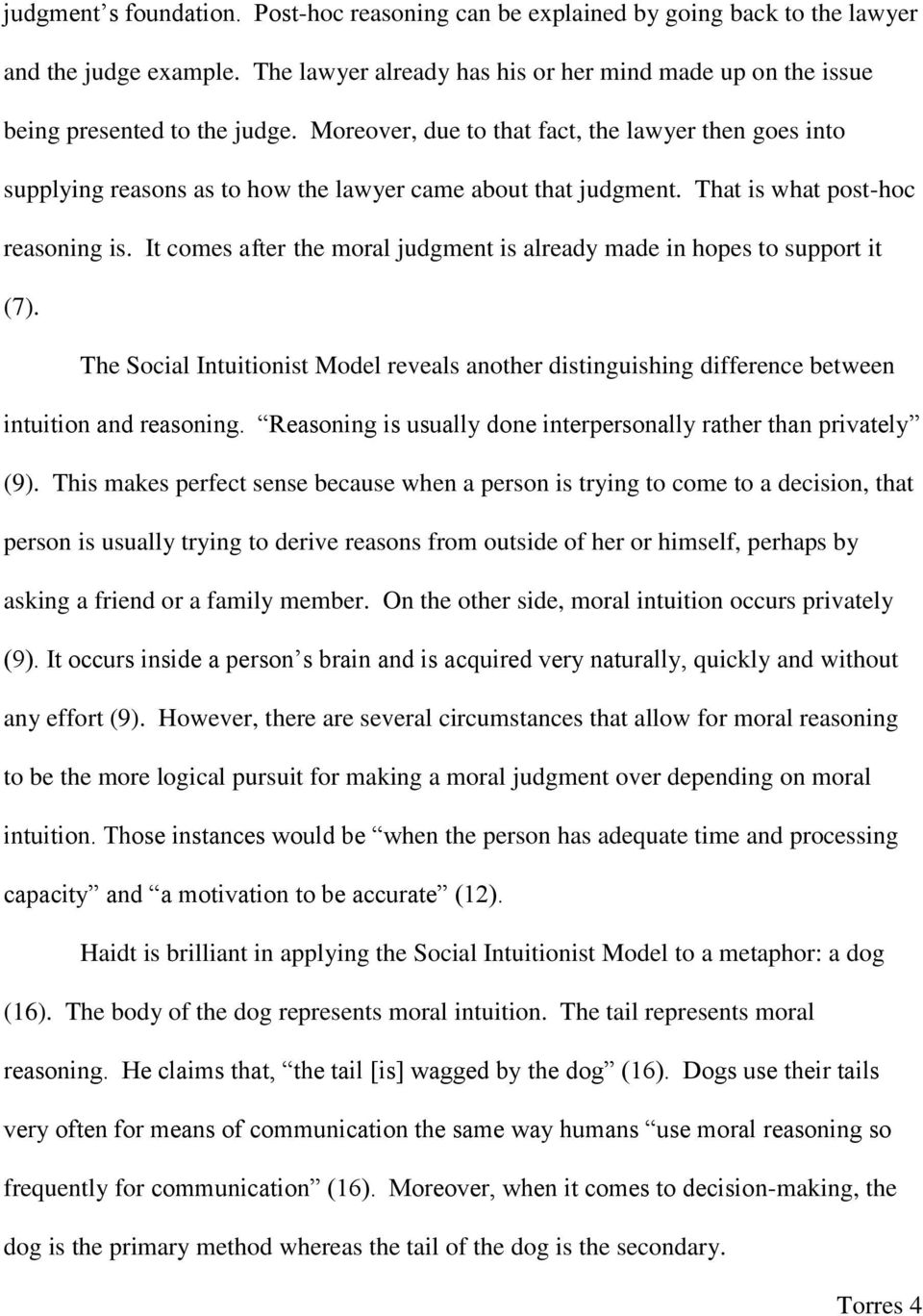 It comes after the moral judgment is already made in hopes to support it (7). The Social Intuitionist Model reveals another distinguishing difference between intuition and reasoning.