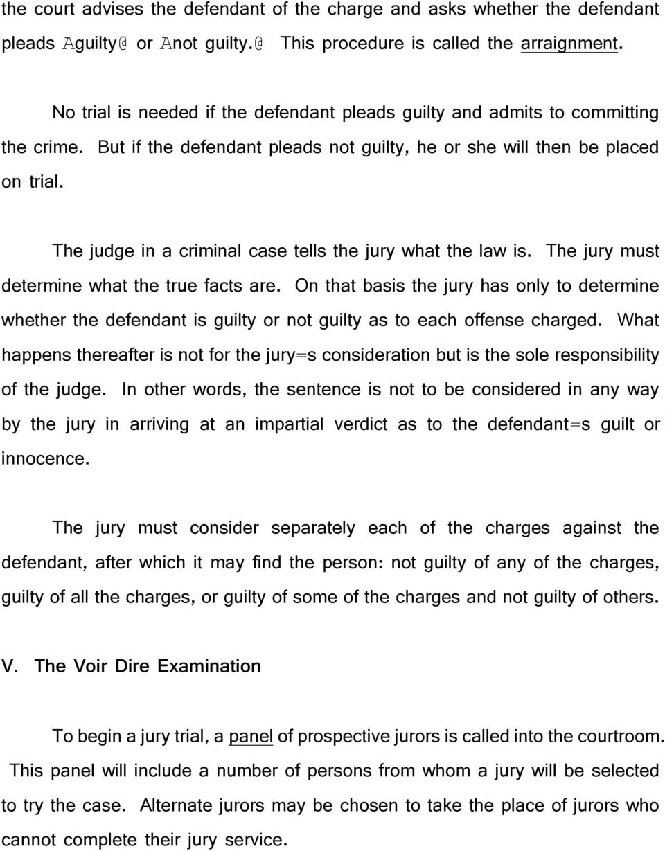 The judge in a criminal case tells the jury what the law is. The jury must determine what the true facts are.
