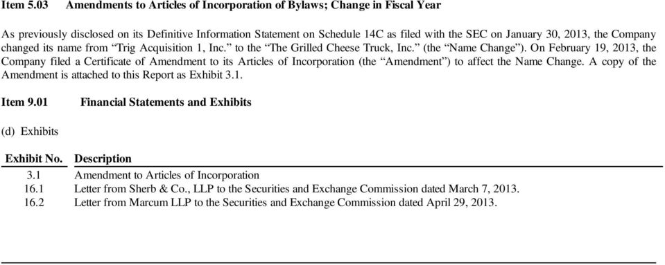the Company changed its name from Trig Acquisition 1, Inc. to the The Grilled Cheese Truck, Inc. (the Name Change ).