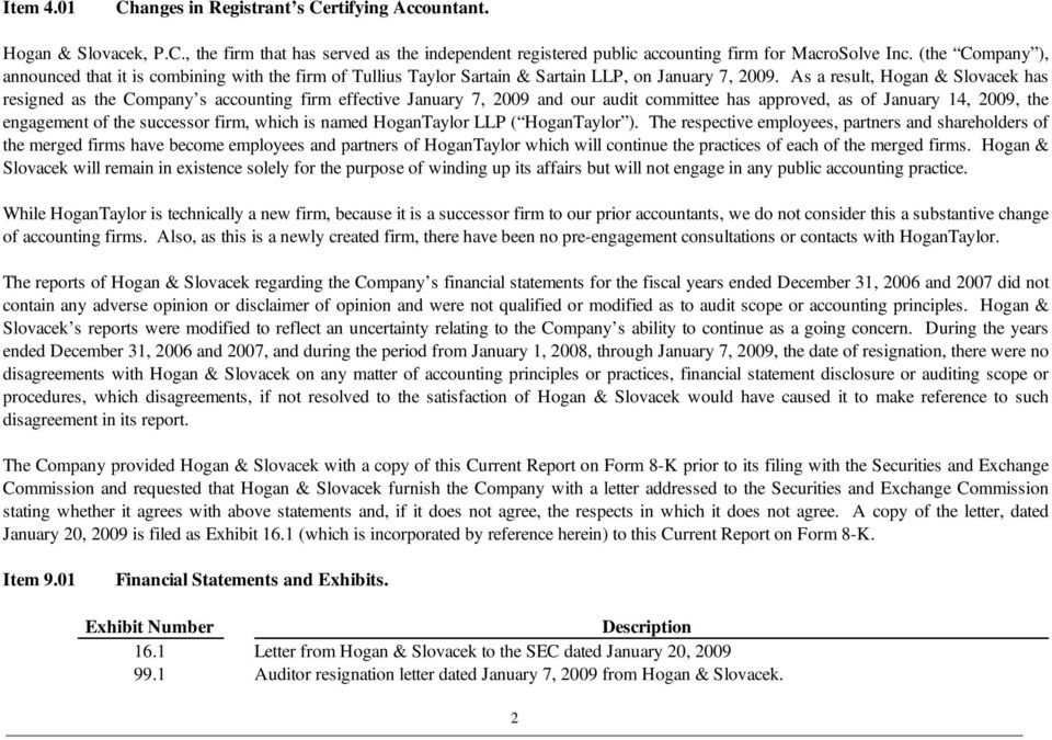 As a result, Hogan & Slovacek has resigned as the Company s accounting firm effective January 7, 2009 and our audit committee has approved, as of January 14, 2009, the engagement of the successor