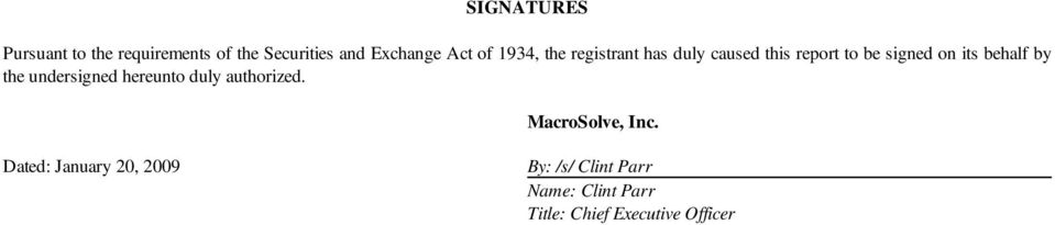 behalf by the undersigned hereunto duly authorized. MacroSolve, Inc.