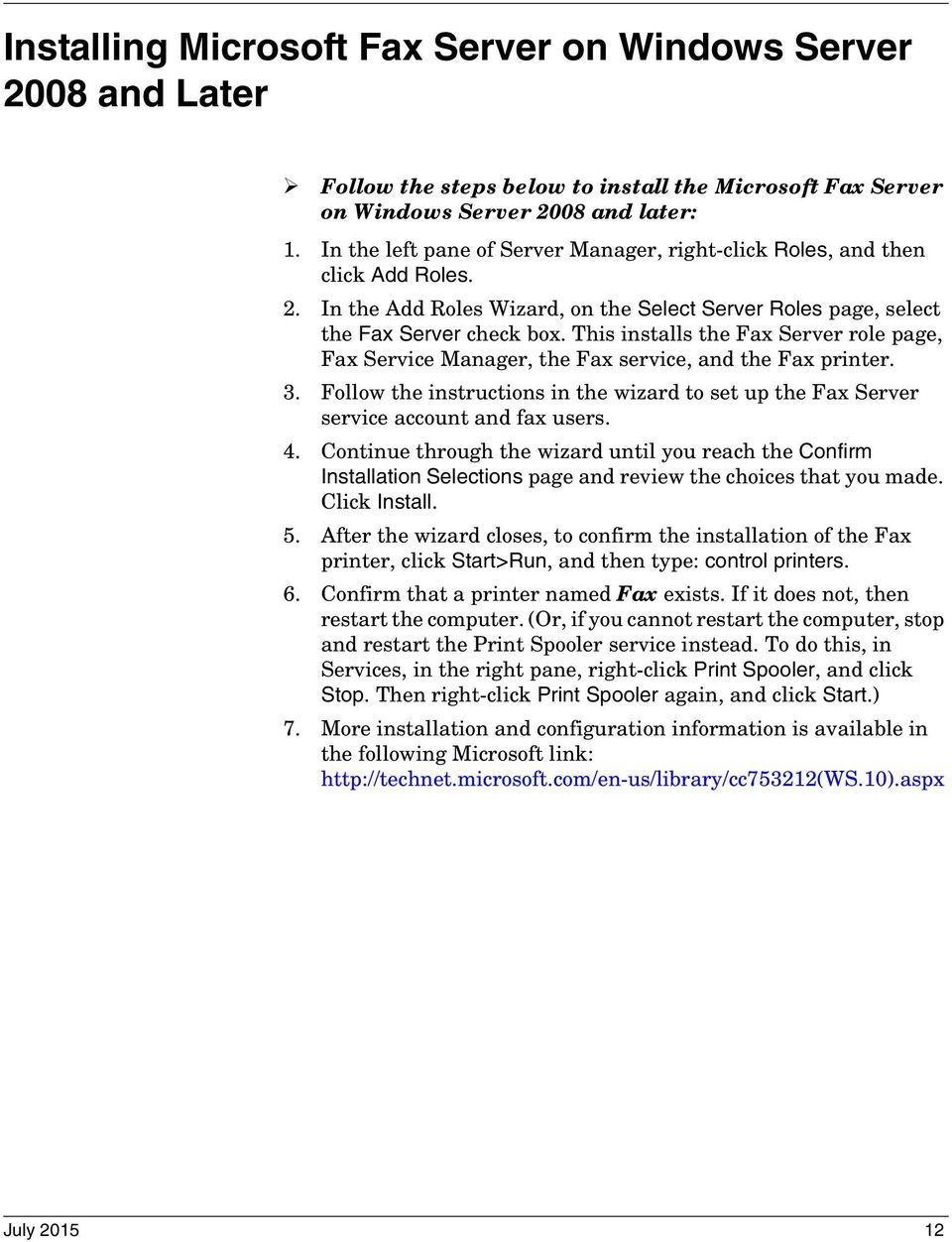 This installs the Fax Server role page, Fax Service Manager, the Fax service, and the Fax printer. 3. Follow the instructions in the wizard to set up the Fax Server service account and fax users. 4.