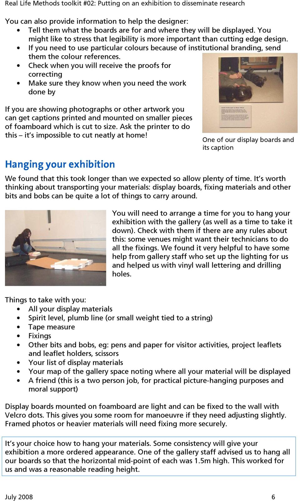 Check when you will receive the proofs for correcting Make sure they know when you need the work done by If you are showing photographs or other artwork you can get captions printed and mounted on