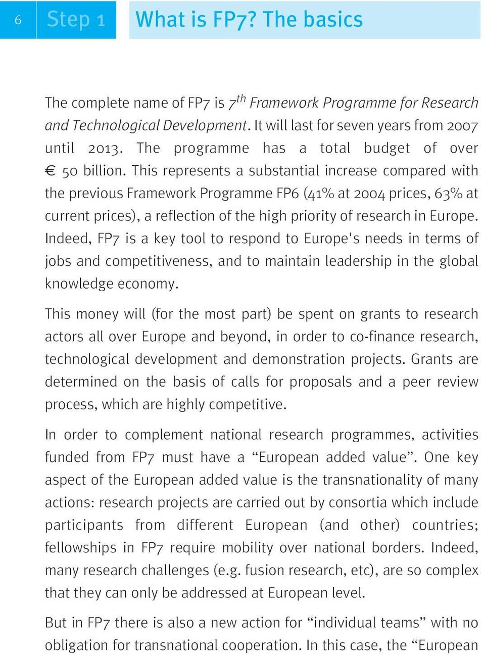 This represents a substantial increase compared with the previous Framework Programme FP6 (41% at 2004 prices, 63% at current prices), a reflection of the high priority of research in Europe.