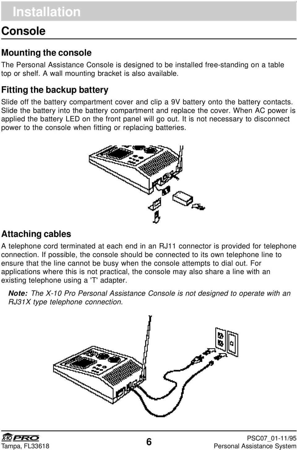 When AC power is applied the battery LED on the front panel will go out. It is not necessary to disconnect power to the console when fitting or replacing batteries.