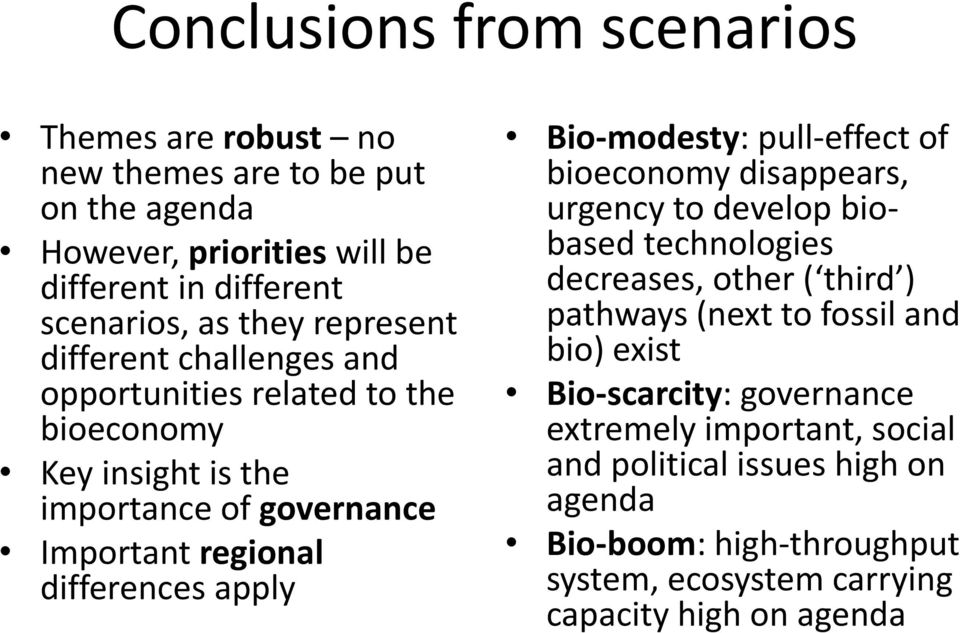 Bio-modesty: pull-effect of bioeconomy disappears, urgency to develop biobased technologies decreases, other ( third ) pathways (next to fossil and bio) exist