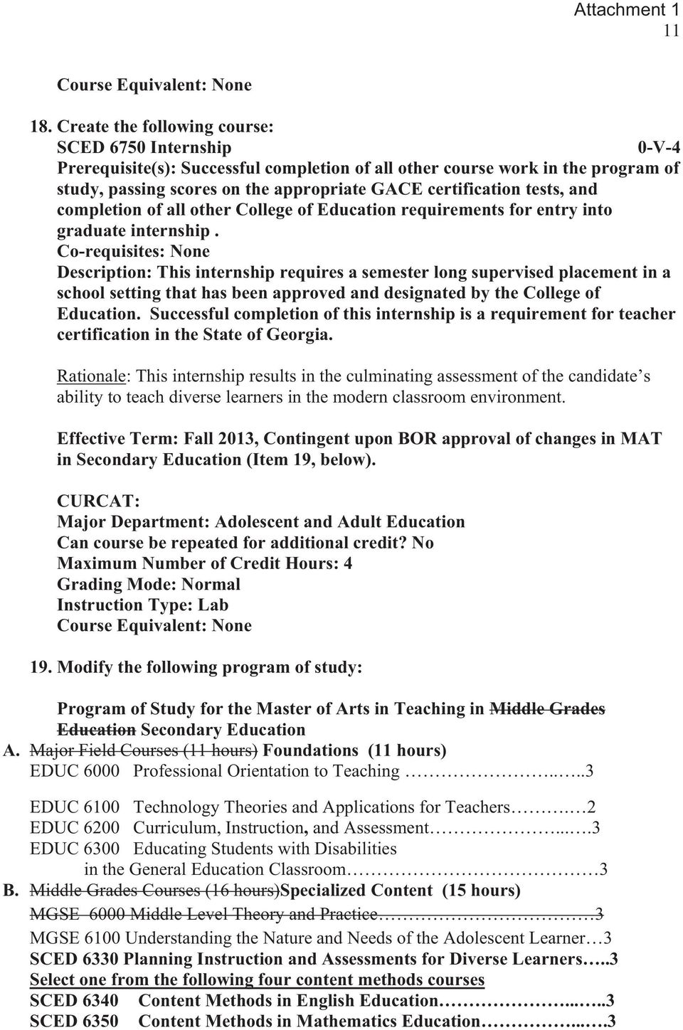 tests, and completion of all other College of Education requirements for entry into graduate internship.