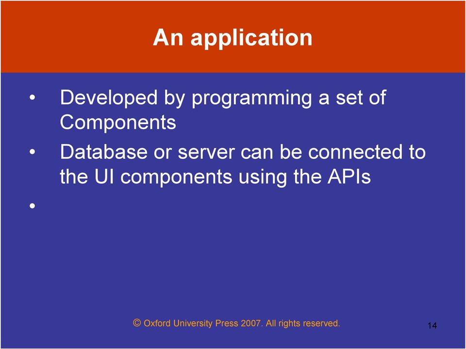 connected to the UI components using the APIs