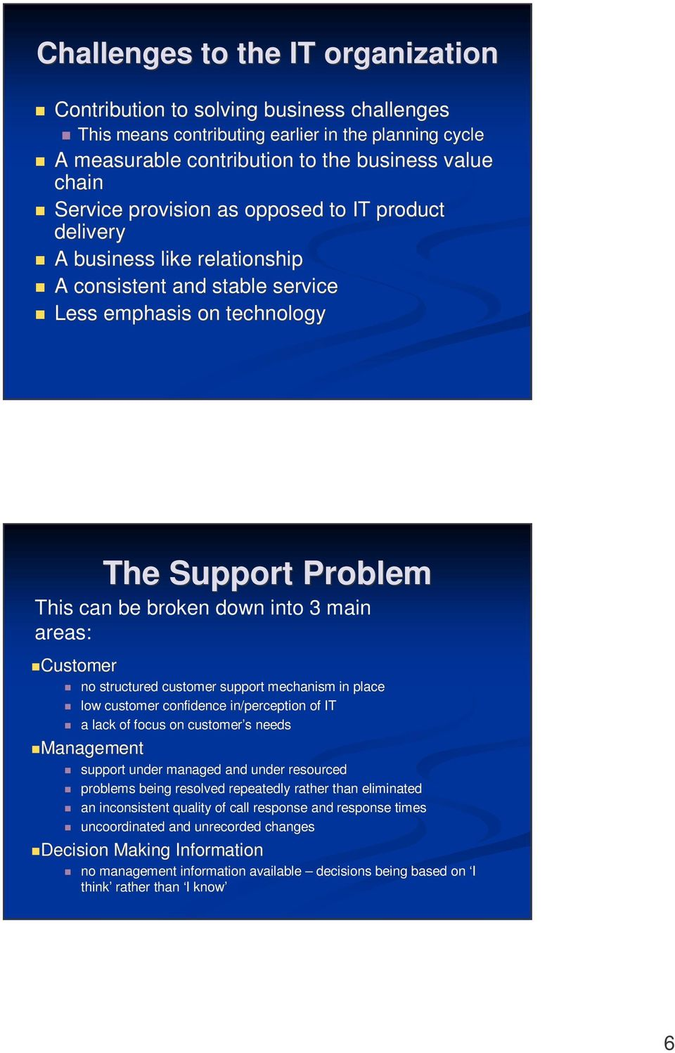 structured customer support mechanism in place low customer confidence in/perception of IT a lack of focus on customer s needs support under managed and under resourced problems being resolved