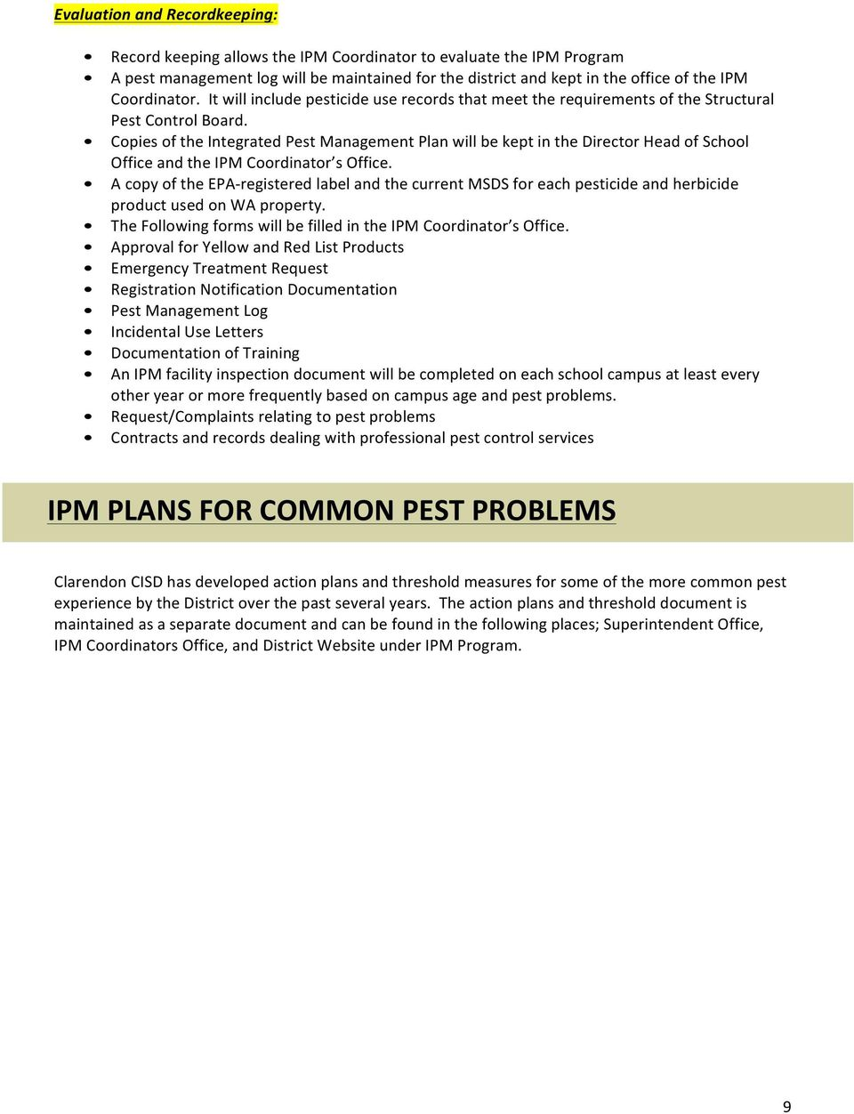 Copies of the Integrated Pest Management Plan will be kept in the Director Head of School Office and the IPM Coordinator s Office.