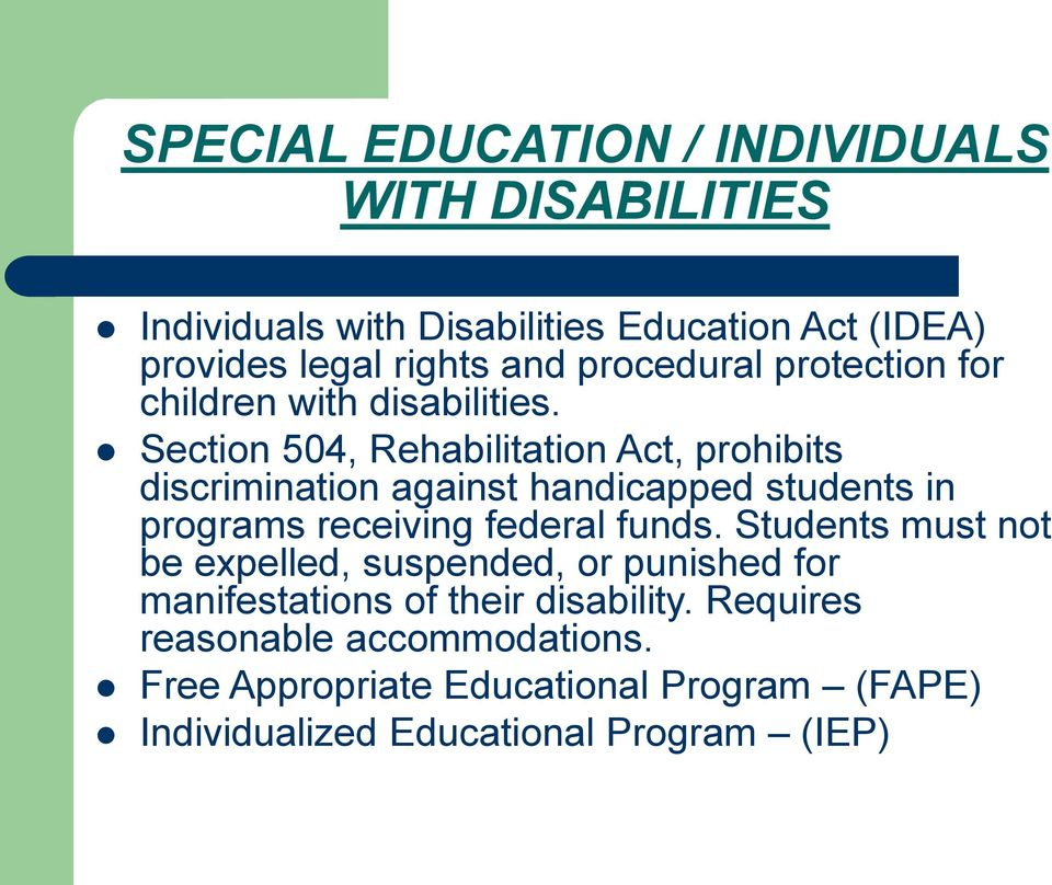 Section 504, Rehabilitation Act, prohibits discrimination against handicapped students in programs receiving federal funds.