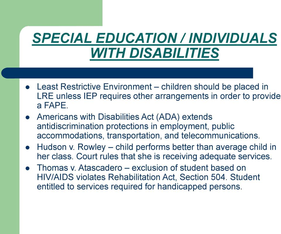 Americans with Disabilities Act (ADA) extends antidiscrimination protections in employment, public accommodations, transportation, and telecommunications.