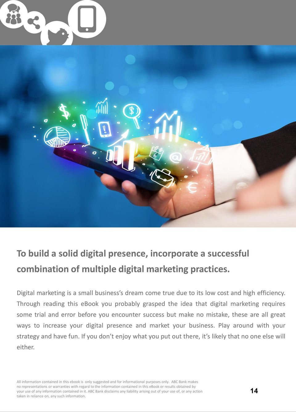 Through reading this ebook you probably grasped the idea that digital marketing requires some trial and error before you encounter success but make no mistake, these are all great ways to increase