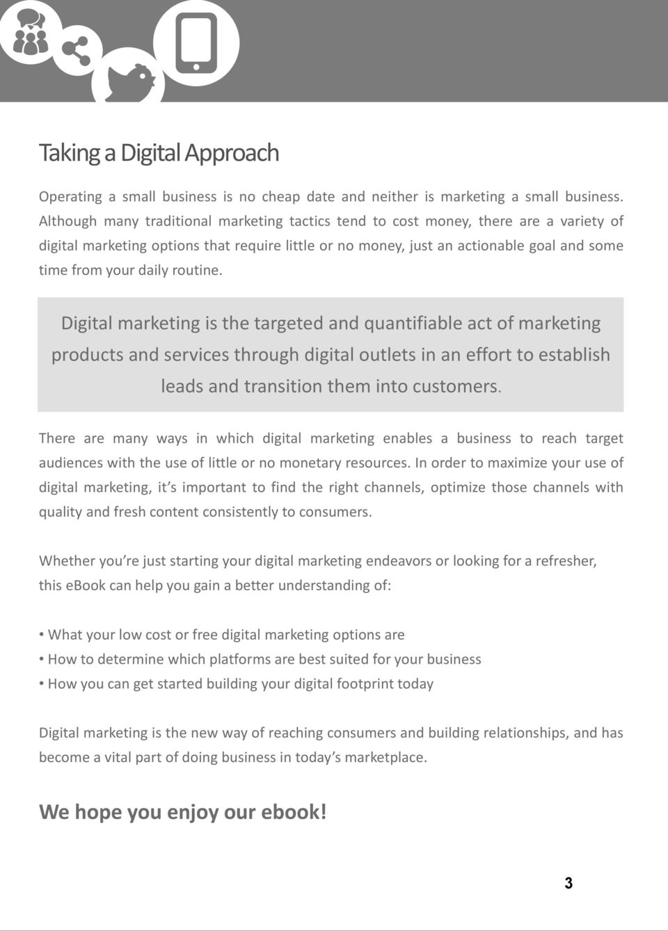 routine. Digital marketing is the targeted and quantifiable act of marketing products and services through digital outlets in an effort to establish leads and transition them into customers.