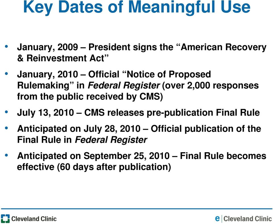 July 13, 2010 CMS releases pre-publication Final Rule Anticipated on July 28, 2010 Official publication of the
