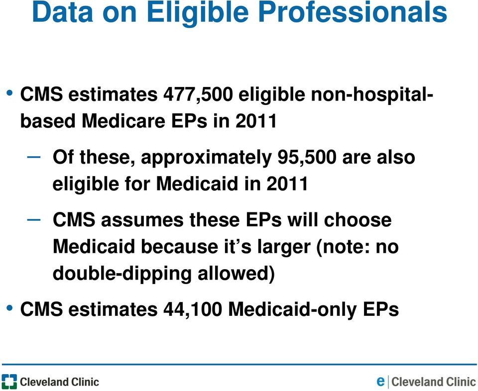 also eligible for Medicaid in 2011 CMS assumes these EPs will choose