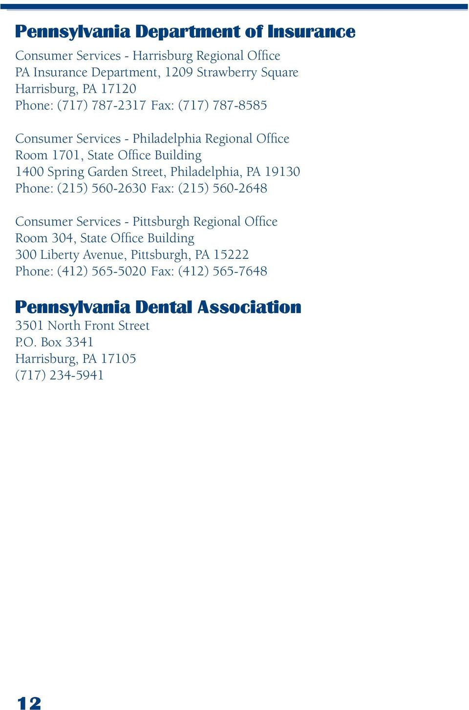 PA 19130 Phone: (215) 560-2630 Fax: (215) 560-2648 Consumer Services - Pittsburgh Regional Office Room 304, State Office Building 300 Liberty Avenue,