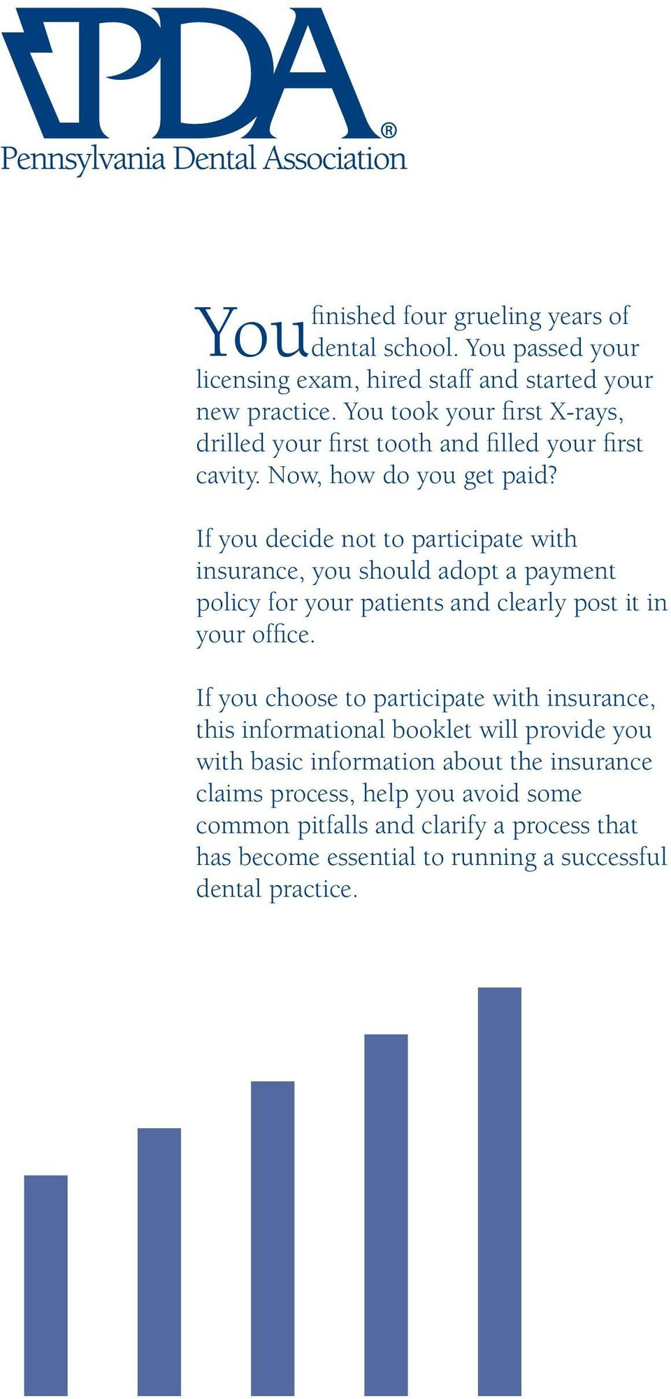 If you decide not to participate with insurance, you should adopt a payment policy for your patients and clearly post it in your office.
