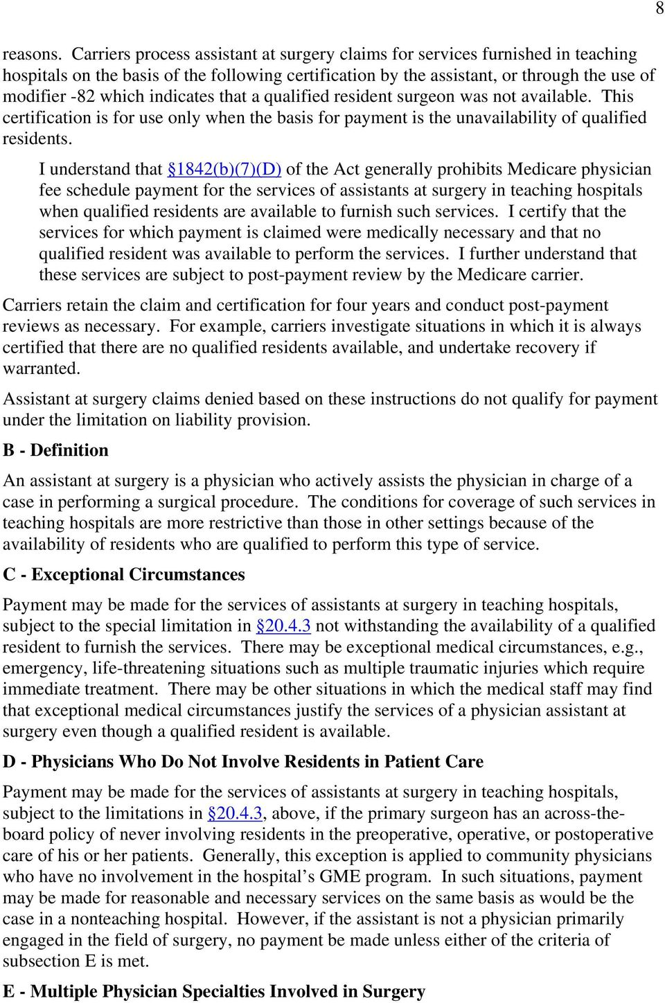 indicates that a qualified resident surgeon was not available. This certification is for use only when the basis for payment is the unavailability of qualified residents.