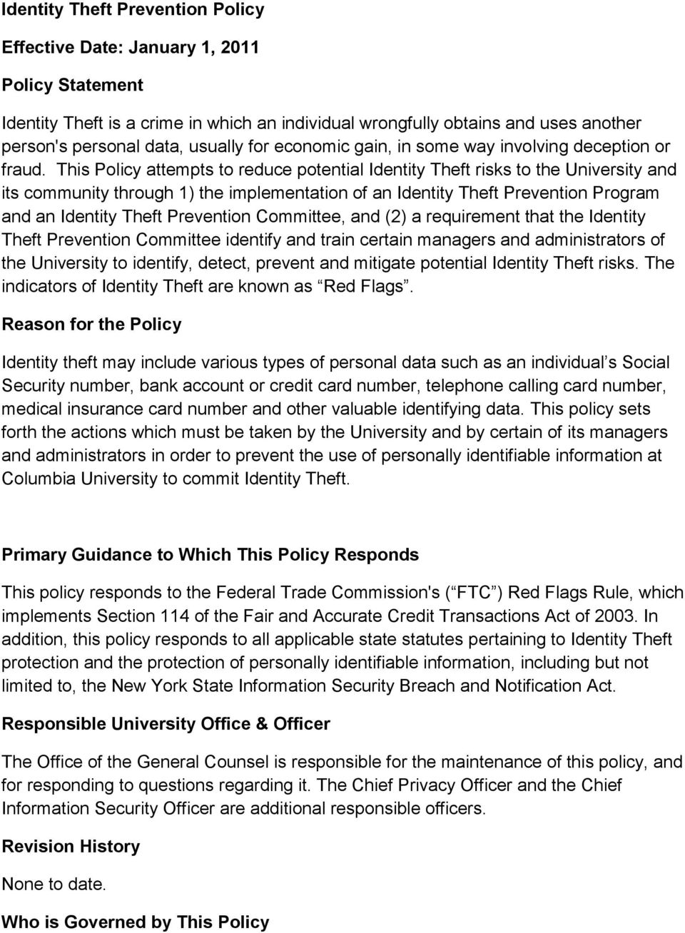 This Policy attempts to reduce potential Identity Theft risks to the University and its community through 1) the implementation of an Identity Theft Prevention Program and an Identity Theft