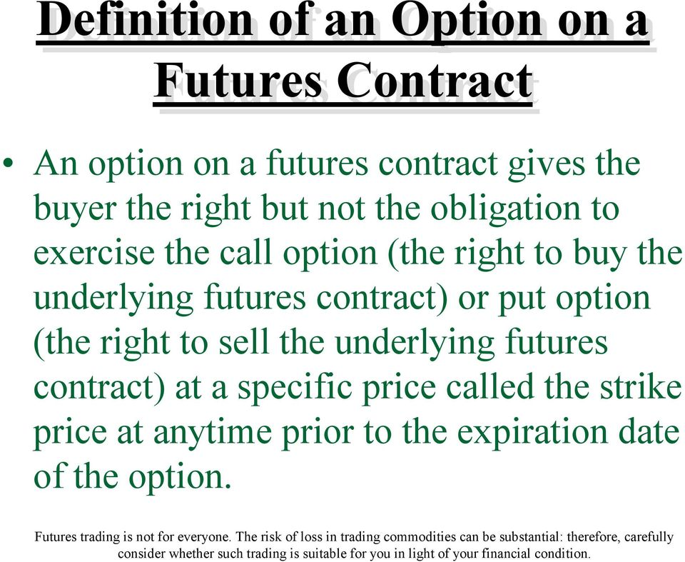 underlying futures contract) or put option (the right to sell the underlying futures