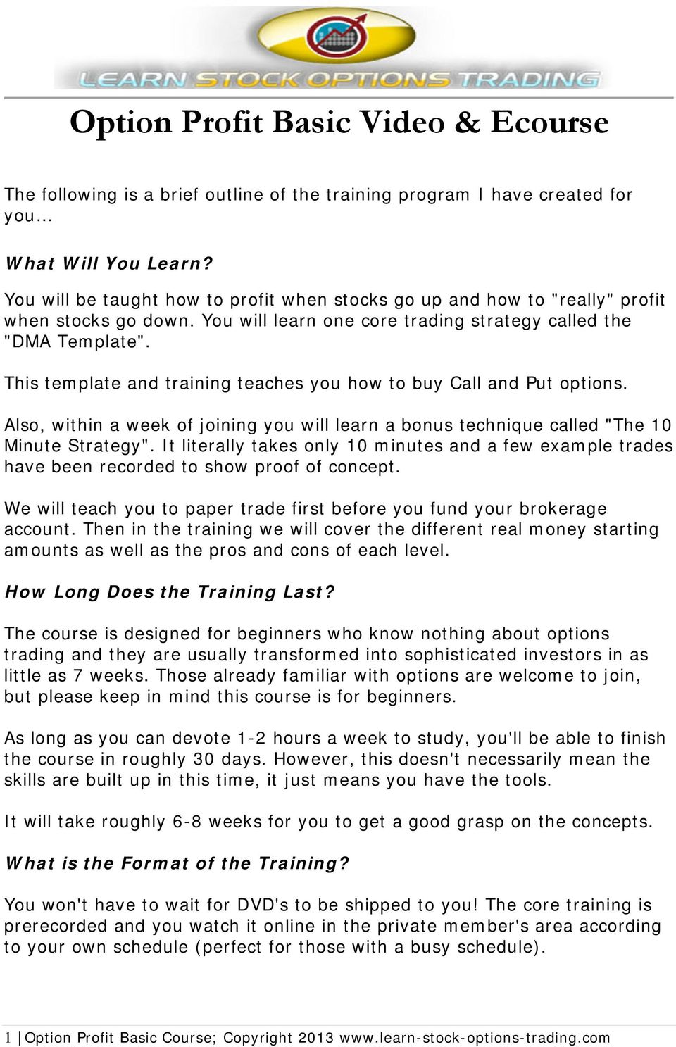 "This template and training teaches you how to buy Call and Put options. Also, within a week of joining you will learn a bonus technique called ""The 10 Minute Strategy""."