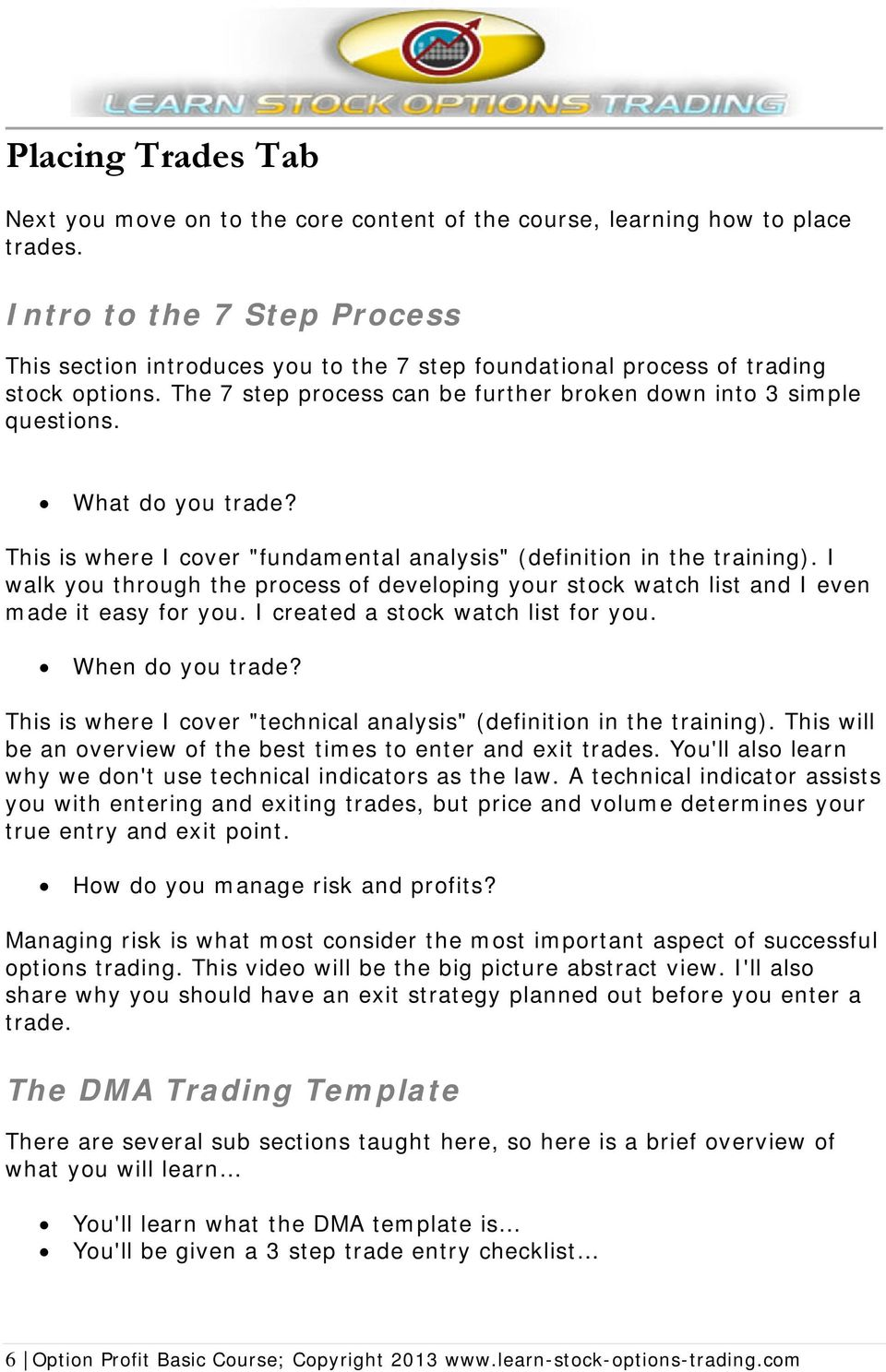 "What do you trade? This is where I cover ""fundamental analysis"" (definition in the training). I walk you through the process of developing your stock watch list and I even made it easy for you."