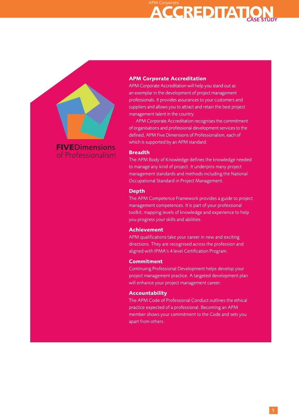 APM Corporate Accreditation recognises the commitment of organisations and professional development services to the defined, APM Five Dimensions of Professionalism, each of which is supported by an