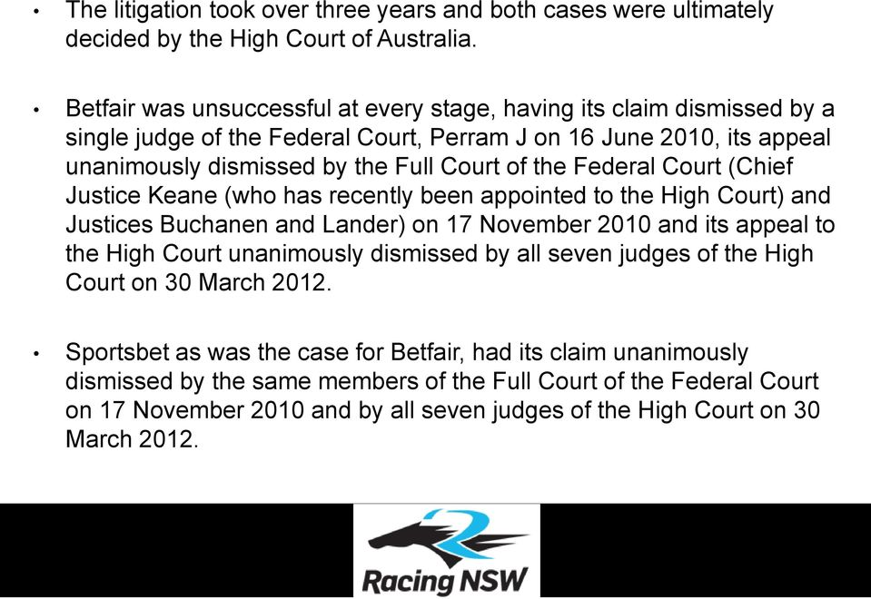 Federal Court (Chief Justice Keane (who has recently been appointed to the High Court) and Justices Buchanen and Lander) on 17 November 2010 and its appeal to the High Court unanimously