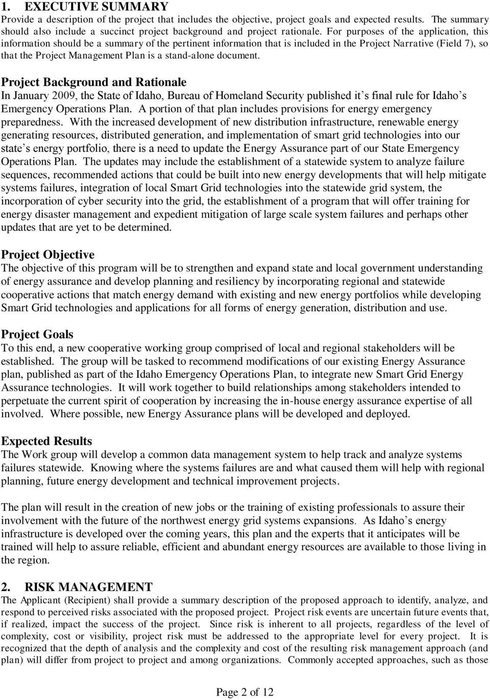 For purposes of the application, this information should be a summary of the pertinent information that is included in the Project Narrative (Field 7), so that the Project Management Plan is a