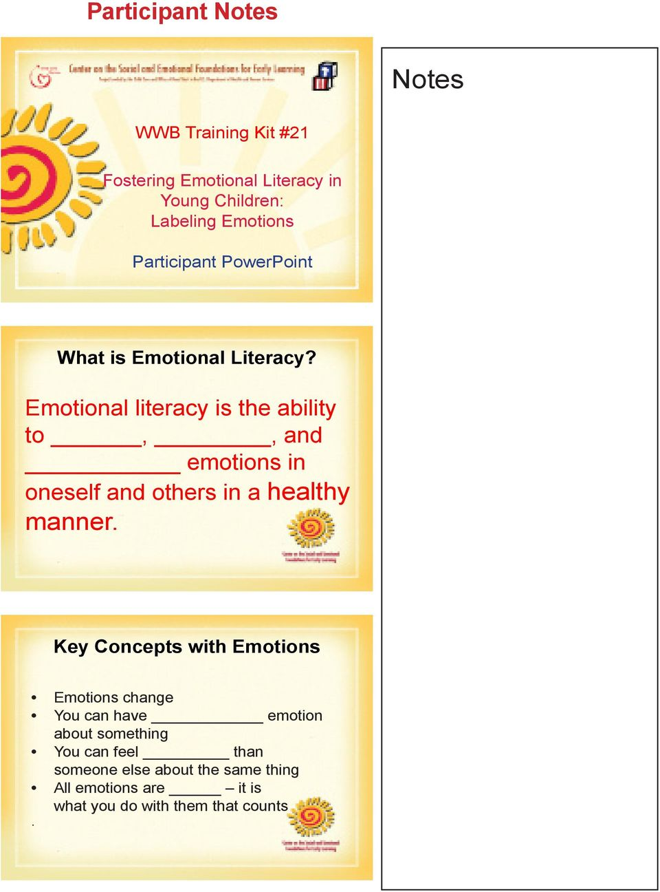 Emotional literacy is the ability to,, and emotions in oneself and others in a healthy manner.
