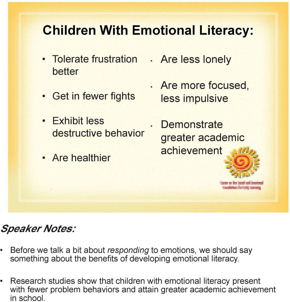 about responding to emotions, we should say something about the benefits of developing emotional literacy.