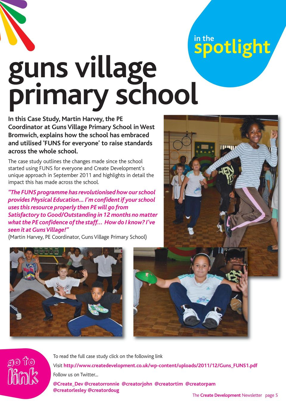 The case study outlines the changes made since the school started using FUNS for everyone and Create Development s unique approach in September 2011 and highlights in detail the impact this has made