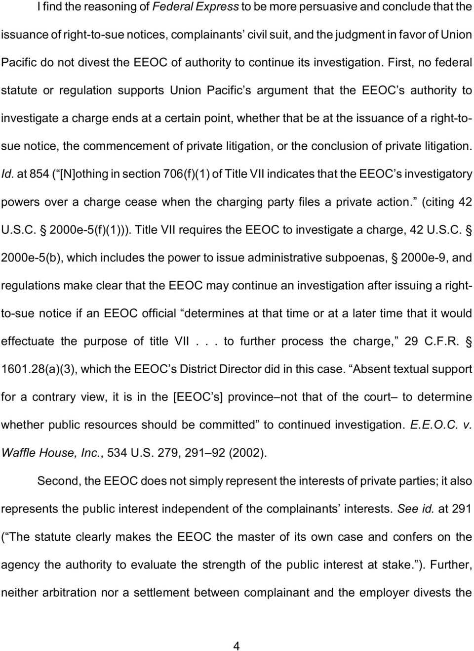 First, no federal statute or regulation supports Union Pacific s argument that the EEOC s authority to investigate a charge ends at a certain point, whether that be at the issuance of a right-tosue