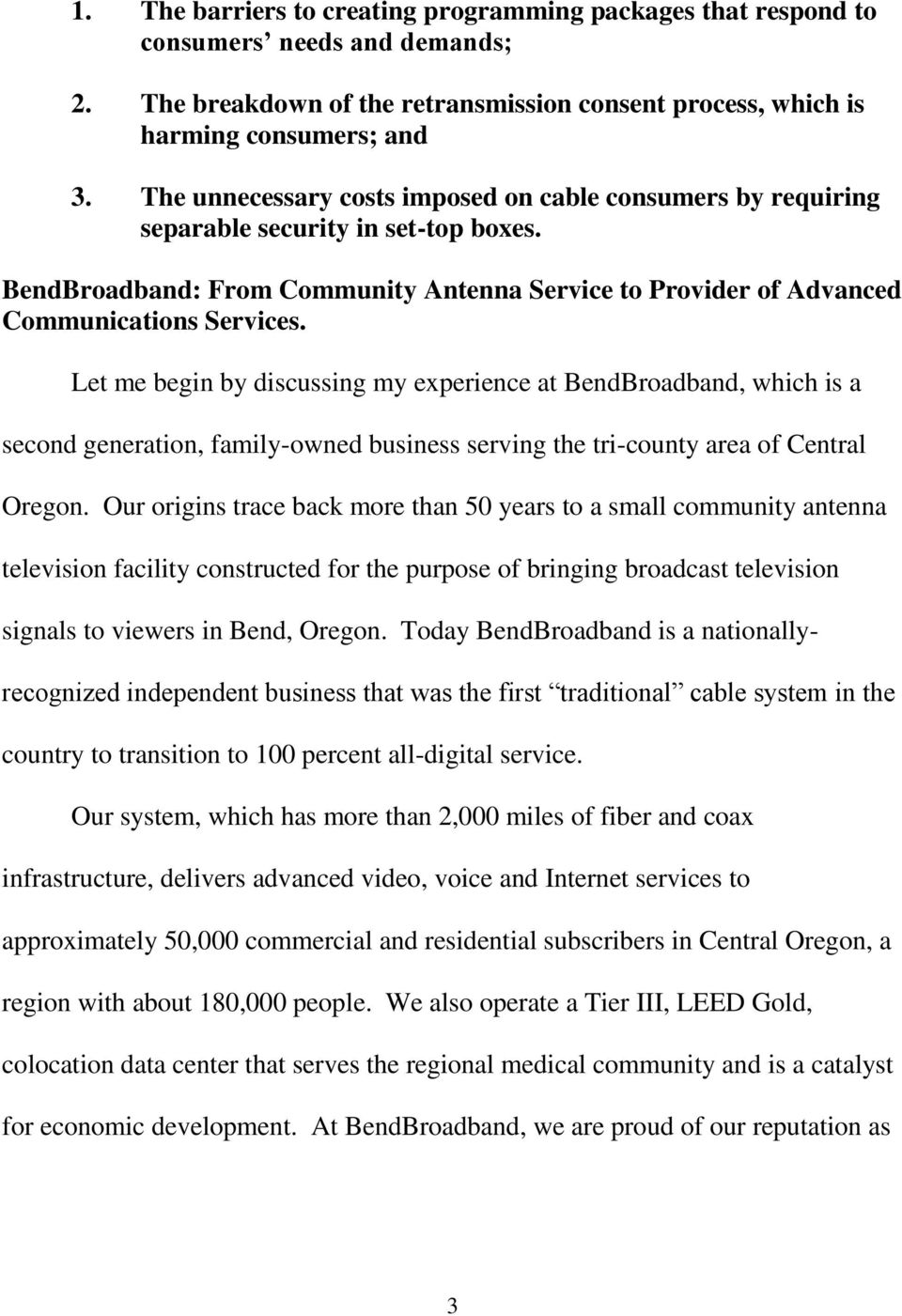 Let me begin by discussing my experience at BendBroadband, which is a second generation, family-owned business serving the tri-county area of Central Oregon.